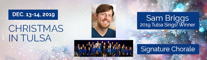 Christmas in Tulsa. Dec. 13 & 14, 2019. Sam Briggs, 2019 Tulsa Sings! Winner. Signature Chorale.