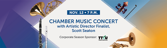 Nov. 12 at 7 p.m. – with Artistic Director Finalist, Scott Seaton. Corporate Season Sponsor TTCU.