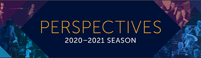 Perspectives – 2020-2021 Season