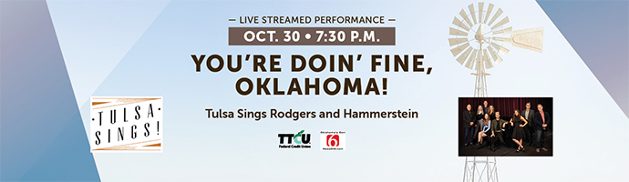 Oct. 30 – 7:30 p.m. You're Doin' Fine, Oklahoma! Tulsa Sings Ridgers and Hammerstein. Corporate Season Sponsor TTCU.