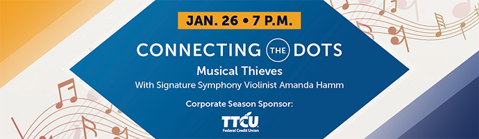 Jan. 26 at 7 p.m. – Connecting the Dots. Musical Thieves. With Signature Symphony Violinist Amanda Hamm