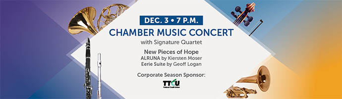 Decc. 3 at 7 p.m. – with Signature Quartet. New Pieces of Hope. ALRUNA by Kiersten Moser and Eerie Suite by Geoff Logan