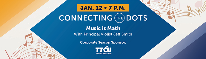 Jan. 12 at 7 p.m. – Connecting the Dots. Music Is Math. With Principal Violist Jeff Smith