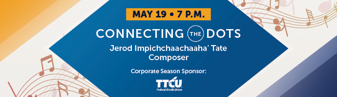 Connecting the Dots 17 - Jerod Impichchaachaaha' Tate Composer. Corporate Sponsor TTCU