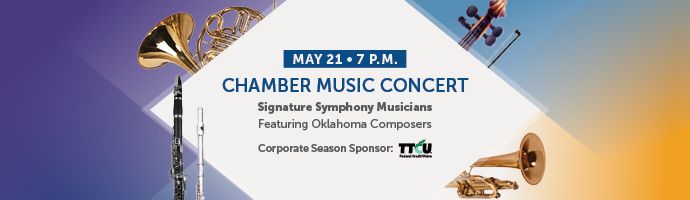 May 21 • 7 p.m. – Chamber Music Concert; Signature Symphony Musicians Featuring Oklahoma Composers.