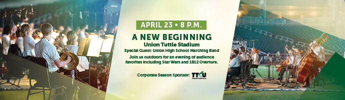 April 23 at 8 p.m. – A New Beginning. Union Tuttle Stadium. Special Guest: Union High School Marcing Band. Join us outdoors or an evening of audience and favorites including Star Wars and 1812 Overture. Corporate Season Sponsor: TTCU Federal Credit Union