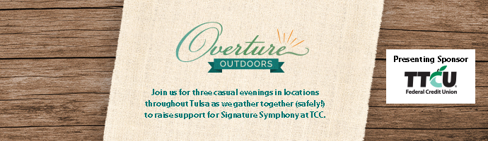 Overture Outdoors: Join us for three casual evenings in locations throughout Tulsa as we gather together (safely) to raise support for Signature Symphony at TCC.